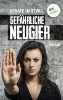 Renate Hartwig: Gefährliche Neugier ★★★★