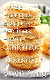 Three Famous Biscuits Recipes From California - Independent Author