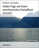 Friedrich Gerstäcker: Sieben Tage auf einem amerikanischen Dampfboot