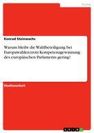 Konrad Steinwachs: Warum bleibt die Wahlbeteiligung bei Europawahlen trotz Kompetenzgewinnung des europäischen Parlaments gering?