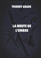 Thierry Arade: La Meute de L'Ombre