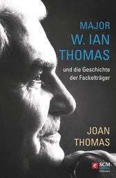 Major W. Ian Thomas und die Geschichte der Fackelträger - Major Ian Thomas – Sein Leben. Seine Vision