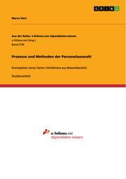 Prozesse und Methoden der Personalauswahl - Konzeption eines fairen Verfahrens aus Bewerbersicht