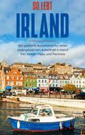 Miriam Landmann: So lebt Irland: Der perfekte Reiseführer für einen unvergesslichen Aufenthalt in Irland inkl. Insider-Tipps und Packliste
