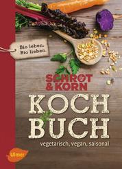 Schrot&Korn Kochbuch - Vegetarisch, vegan, saisonal