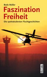 Faszination Freiheit - Die spektakulärsten Fluchtgeschichten