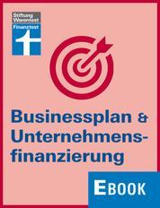 Businessplan & Unternehmensfinanzierung - Finanzierungsmodelle und Finanzstrategien entwickeln, passende Banken und Förderprogramme finden und erfolgreich über einen Kredit verhandeln