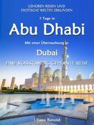 Liliana Ranold: Abu Dhabi Reiseführer 2017: Abu Dhabi mit einer Übernachtung in Dubai – eine vollständig geplante Reise ★★★