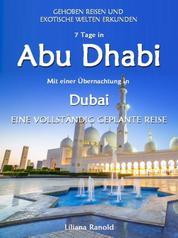 Abu Dhabi Reiseführer 2017: Abu Dhabi mit einer Übernachtung in Dubai – eine vollständig geplante Reise - (Abu Dhabi Reiseführer, Golfstaaten, Vereinigte Arabische Emirate, Luxusreisen, Reiseführer Arabische Halbinsel, Abu Dhabi Reiseführer 2017, Reiseführer VAE, Städtereisen, Abu Dhabi Reisen, Abu Dhabi)