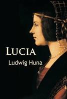 Ludwig Huna: Lucia
