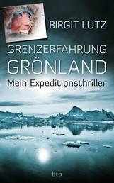 Grenzerfahrung Grönland - Mein Expeditionsthriller