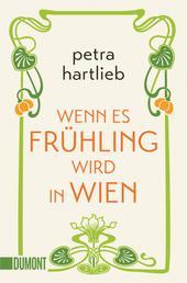 Wenn es Frühling wird in Wien - Roman