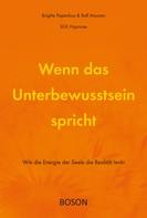 Brigitte Papenfuß: Wenn das Unterbewusstsein spricht
