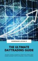 HOMEMADE LOVING'S: The Ultimate Daytrading Guide: Invest Intelligently Step by Step And Earn Money With Stocks, CFD & Forex