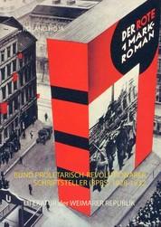 Der Rote1 Mark-Roman - Bund Proletarisch-Revolutionärer Schriftsteller (BPRS) 1928-1932 Literatur der Weimarer Republik