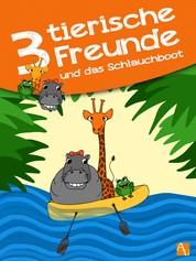 Drei tierische Freunde – und das Schlauchboot - Abenteuer der Tiere und Freunde: Giraffe, Frosch und Nilpferd. Kinderbuch ab 1 Jahr