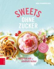Sweets ohne Zucker - Natürlich süß - sündhaft lecker