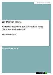 """Unterrichtseinheit zur Kantischen Frage """"Was kann ich wissen?"""" - Erkenntnistheorie"""