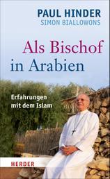 Als Bischof in Arabien - Erfahrungen mit dem Islam