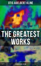 The Greatest Works of Otis Adelbert Kline - 18 Books in One Edition - Science-Fantasy Classics, Sword & Sorcery Tales, Adventure Novels, Weird Stories: Complete Venus Trilogy, Jan of the Jungle Series, The Swordsman of Mars, The Outlaws of Mars…