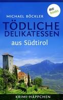 Michael Böckler: Krimi-Häppchen - Band 2: Tödliche Delikatessen aus Südtirol ★★