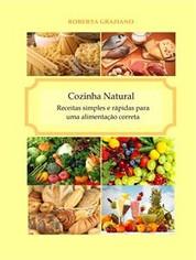 Cozinha Natural - Receitas Simples E Rápidas Para Uma Alimentação Correta
