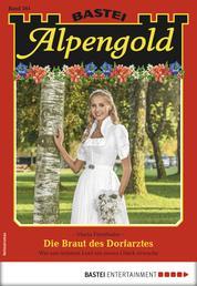 Alpengold 261 - Heimatroman - Die Braut des Dorfarztes