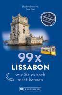 Sara Lier: Bruckmann Reiseführer: 99 x Lissabon, wie Sie es noch nicht kennen