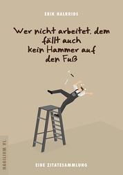 Wer nicht arbeitet, dem fällt auch kein Hammer auf den Fuß - Eine Zitatesammlung