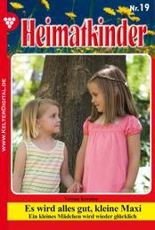 Heimatkinder 19 – Heimatroman - Es wird alles gut, kleine Maxi