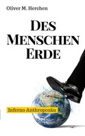 Oliver M. Herchen: Des Menschen Erde