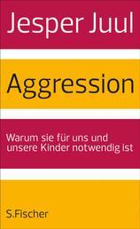 Aggression - Warum sie für uns und unsere Kinder notwendig ist