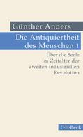 Günther Anders: Die Antiquiertheit des Menschen Bd. I: Über die Seele im Zeitalter der zweiten industriellen Revolution