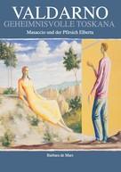 Barbara de Mars: Valdarno geheimnisvolle Toskana