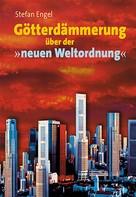 Stefan Engel: Götterdämmerung über der neuen Weltordnung