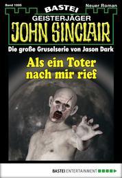 John Sinclair - Folge 1895 - Als ein Toter nach mir rief