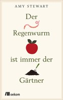 Amy Stewart: Der Regenwurm ist immer der Gärtner ★★★★