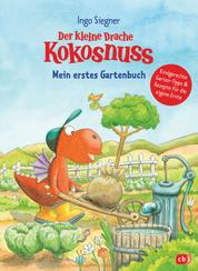 Der kleine Drache Kokosnuss - Mein erstes Gartenbuch - Kindergerechte Garten-Tipps & Rezepte für die eigene Ernte
