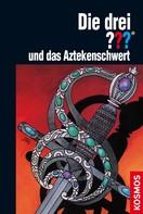 William Arden: Die drei ??? und das Aztekenschwert (drei Fragezeichen)