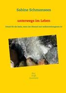 Sabine Schmonsees: unterwegs im Leben
