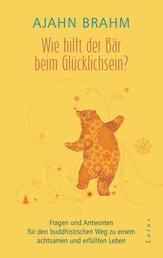Wie hilft der Bär beim Glücklichsein? - Fragen und Antworten für den buddhistischen Weg zu einem achtsamen und erfüllten Leben