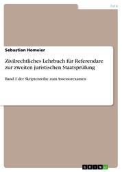 Zivilrechtliches Lehrbuch für Referendare zur zweiten juristischen Staatsprüfung - Band 1 der Skriptenreihe zum Assessorexamen