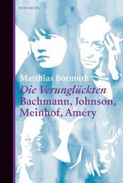 Die Verunglückten - Bachmann, Johnson, Meinhof, Améry