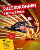 Patrick Leiner: Racerdrohnen selber bauen