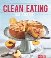 Clean Eating - Das Backbuch - 50 Rezepte für natürliches und gesundes Backen