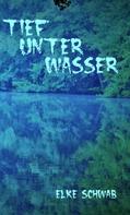 Elke Schwab: Tief unter Wasser
