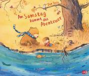 Am Samstag kommt das Abenteuer - Ein Bilderbuch, das die Fantasie fördert