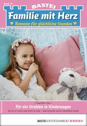Familie mit Herz 10 - Familienroman - Für ein Strahlen in Kinderaugen
