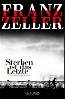 Franz Zeller: Sterben ist das Letzte ★★★★