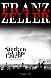 Sterben ist das Letzte - Ein Salzburg-Krimi